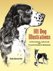 101 Dog Illustrations - A Pictorial Archive of Championship Breeds ebook by Gladys Emerson Cook