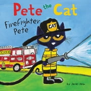 Pete the Cat: Firefighter Pete 電子書 by James Dean, James Dean