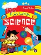 Fun With Science (Class 6) ebook by Payal Walia