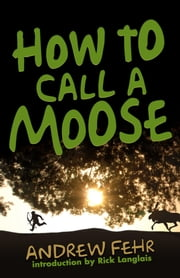 How To Call A Moose ebook by Andrew Fehr
