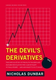 The Devil's Derivatives - The Untold Story of the Slick Traders and Hapless Regulators Who Almost Blew Up Wall Street . . . an ebook by Nicholas Dunbar