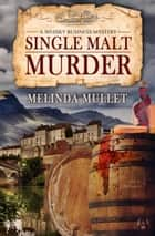 Single Malt Murder - A Whisky Business Mystery ebook by Melinda Mullet