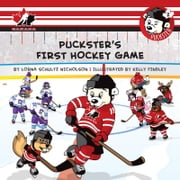 Puckster's First Hockey Game ebook by Lorna Schultz-Nicholson