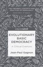 Evolutionary Basic Democracy - A Critical Overture ebook by J. Gagnon