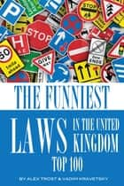 The Funniest Laws in the United Kingdom Top 100 ebook by alex trostanetskiy