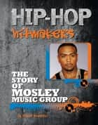 The Story of Mosley Music Group ebook by Emma Kowalski