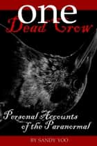 One Dead Crow: Personal Accounts of the Paranormal ebook by Sandy Yoo