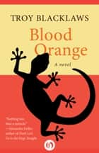Blood Orange ebook by Troy Blacklaws