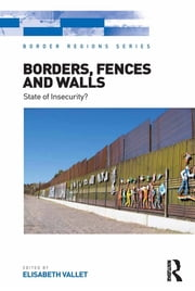Borders, Fences and Walls - State of Insecurity? ebook by Elisabeth Vallet
