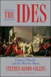 The Ides - Caesar's Murder and the War for Rome ebook by Stephen Dando-Collins