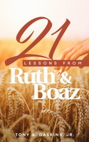 21 Lessons From Ruth and Boaz ebook by Tony A. Gaskins Jr.