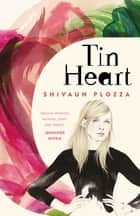 Tin Heart ebook by Shivaun Plozza