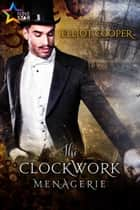 The Clockwork Menagerie ebook by Elliot Cooper