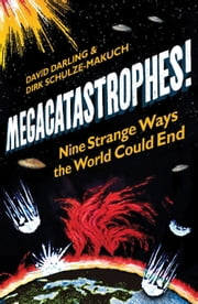 Megacatastrophes! - Nine Strange Ways The World Could End ebook by David Darling,Dirk Schulze-Makuch