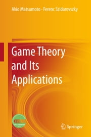 Game Theory and Its Applications ebook by Akio Matsumoto,Ferenc Szidarovszky