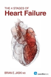 The 4 Stages of Heart Failure ebook by Brian Jaski, MD