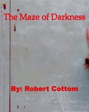 The Maze of Darkness ebook by Robert Cottom