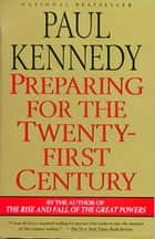 Preparing for the Twenty-First Century ebook by Paul Kennedy