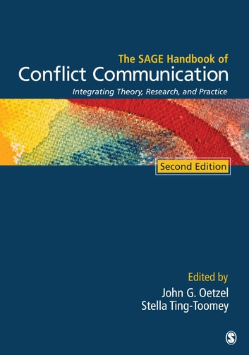 The SAGE Handbook of Conflict Communication - Integrating Theory, Research, and Practice ebook by