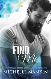 Find Me - Part One - Finding Me ebook by Michelle Mankin