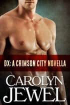 DX A Novella - A Crimson City Novella ebook by Carolyn Jewel