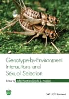 Genotype-by-Environment Interactions and Sexual Selection ebook by John Hunt, David J. Hosken