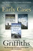 Ruth Galloway: The Early Cases - A Dr Ruth Galloway Mysteries Collection ebook by Elly Griffiths