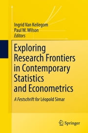 Exploring Research Frontiers in Contemporary Statistics and Econometrics - A Festschrift for Léopold Simar ebook by Ingrid Van Keilegom,Paul W. Wilson