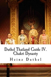 Duthel Thailand Guide IV. - Chakri Dynasty ebook by Heinz Duthel