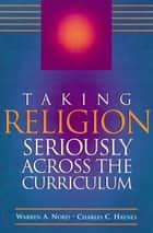 Taking Religion Seriously Across the Curriculum ebook by Warren Nord,Charles Haynes