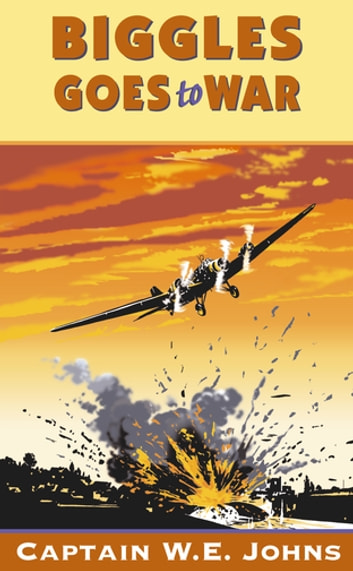 Biggles Goes to War ebook by W E Johns