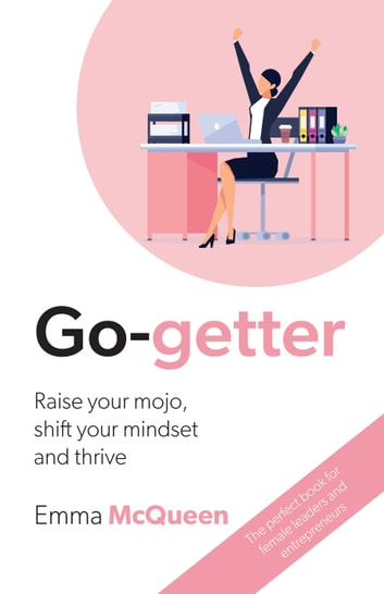 Go-getter - Raise your mojo, shift your mindset and thrive ebook by Emma McQueen