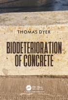 Biodeterioration of Concrete ebook by Thomas Dyer