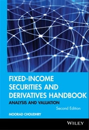 Fixed-Income Securities and Derivatives Handbook ebook by Moorad Choudhry