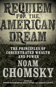 Requiem for the American Dream - The Principles of Concentrated Wealth and Power ebook by Noam Chomsky,Peter Hutchinson,Kelly Nyks,Jared P. Scott