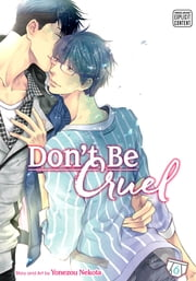 Don't Be Cruel, Vol. 6 (Yaoi Manga) ebook by Yonezou Nekota