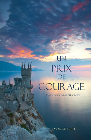 Un Prix de Courage (Tome 6 de L'anneau du Sorcier) eBook by Morgan Rice