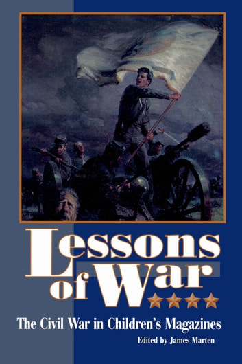 Lessons of War - The Civil War in Children's Magazines ebook by