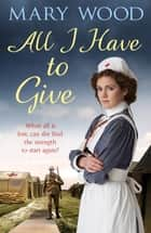 All I Have to Give ebook by Mary Wood