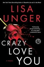 Crazy Love You - A Novel ebook by Lisa Unger