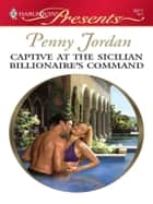 Captive at the Sicilian Billionaire's Command ebook by Penny Jordan