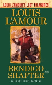 Bendigo Shafter (Louis L'Amour's Lost Treasures) - A Novel ebook by Louis L'Amour
