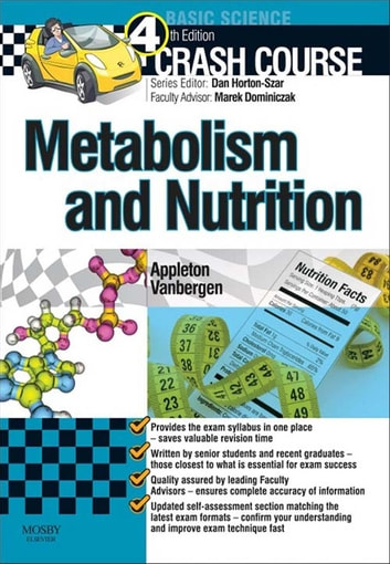 Crash Course: Metabolism and Nutrition E-Book ebook by Amber Appleton, BSc(Hons), MBBS AKC, DRCOG,Olivia Vanbergen, MBBS MSc MA(Oxon) DIC,Daniel Horton-Szar, BSc(Hons), MBBS(Hons), MRCGP,Marek H. Dominiczak, MD, Dr, Hab, Med, FRCPath