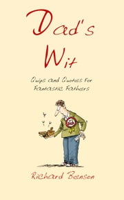 Dad's Wit: Quips and Quotes for Fantastic Fathers ebook by