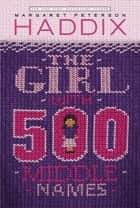 The Girl With 500 Middle Names ebook by Margaret Peterson Haddix, Janet Hamlin