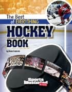 The Best of Everything Hockey Book ebook by Shane Frederick