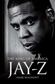 Jay Z: The King of America ebook by Mark Beaumont