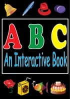ABC's : An Interactive Book And Free Kindle Fire Educational Apps For Kids ebook by KJ Books Games Publishing