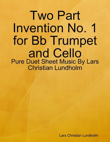 Two Part Invention No. 1 for Bb Trumpet and Cello - Pure Duet Sheet Music By Lars Christian Lundholm ebook by Lars Christian Lundholm