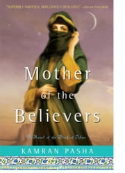 Mother of the Believers - A Novel of the Birth of Islam ebook by Kamran Pasha